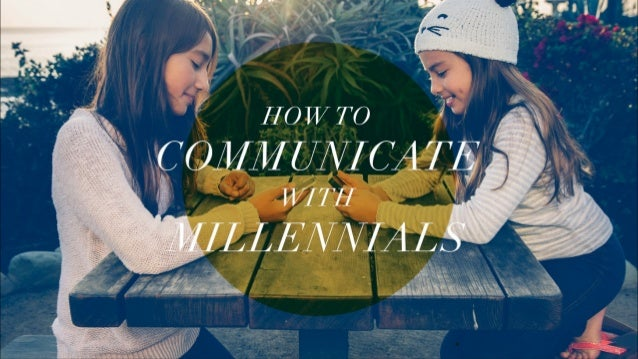 HOW TO COMMUNICATE WITH MILLENNIALS A SPECIAL NOTE TO GEN-X'RS… & MARKETERS VIEW ORIGINAL ARTICLE: ON MEDIUM.COM 2 Communi...