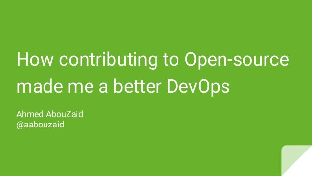 How contributing to Open-source made me a better DevOps Ahmed AbouZaid @aabouzaid