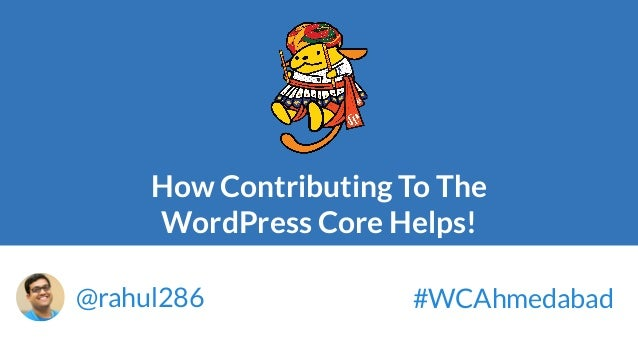 How Contributing To The WordPress Core Helps! @rahul286 #WCAhmedabad