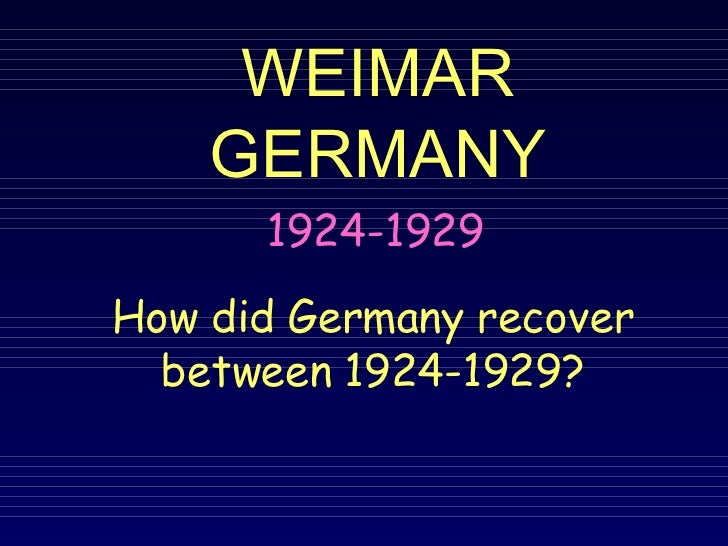 WEIMAR GERMANY 1924-1929 How did Germany recover between 1924-1929?