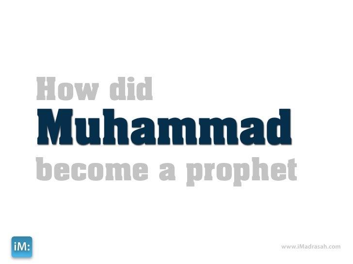 How did       Muhammad       become a prophet  iM:                 www.iMadrasah.com