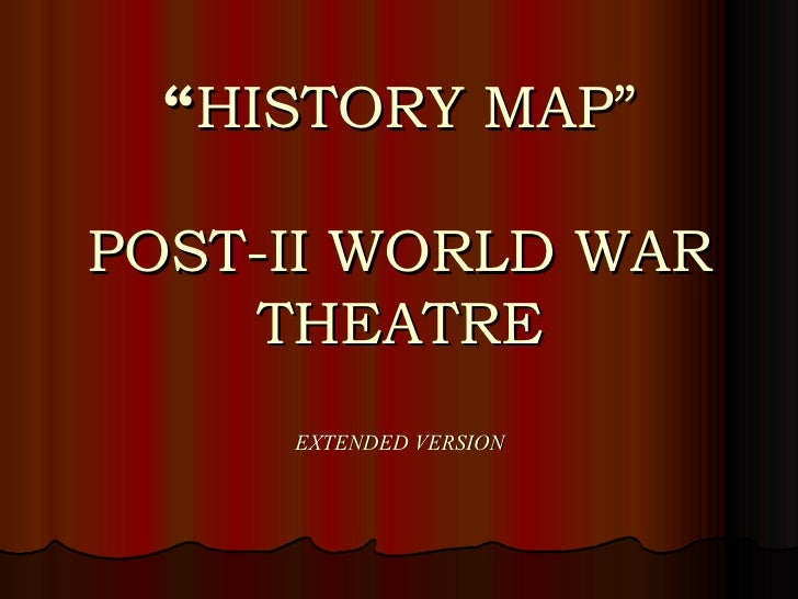 """"""" HISTORY MAP"""" POST-II WORLD WAR THEATRE EXTENDED VERSION"""