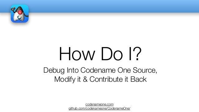 codenameone.com github.com/codenameone/CodenameOne/ How Do I? Debug Into Codename One Source, Modify it & Contribute it Ba...