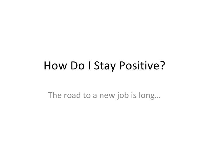 How Do I Stay Positive? The road to a new job is long…