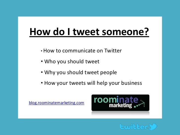How do I tweet someone?<br /><ul><li>How to communicate on Twitter