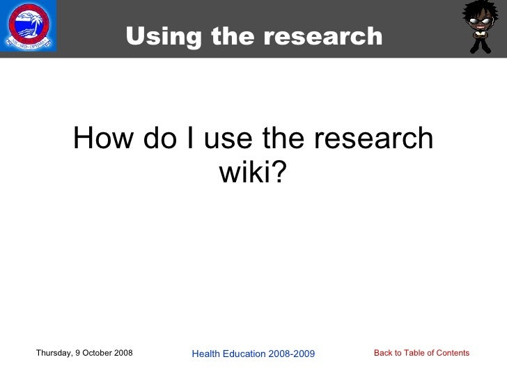 How do I use the research wiki? Thursday, 9 October 2008 Health Education 2008-2009