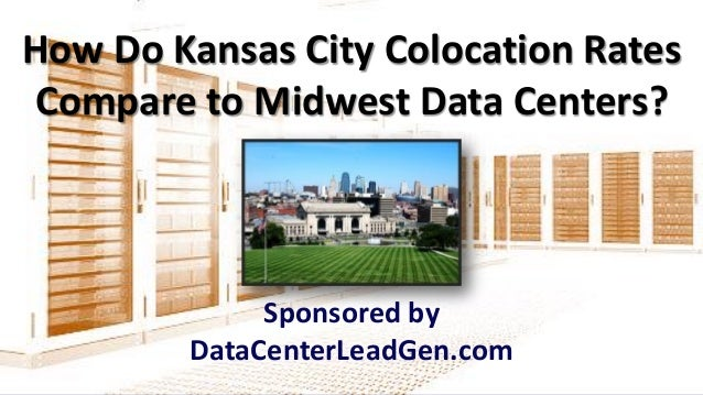 How Do Kansas City Colocation Rates Compare to Midwest Data Centers? Sponsored by DataCenterLeadGen.com
