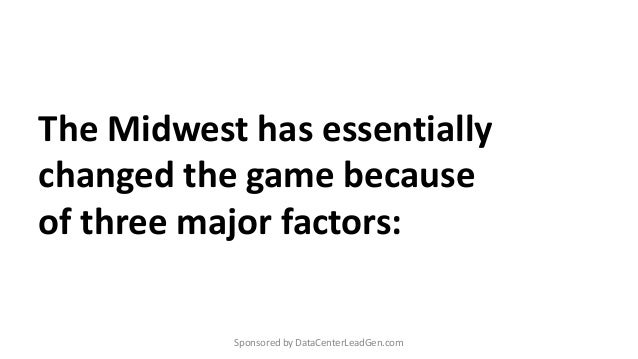 The Midwest has essentially changed the game because of three major factors: Sponsored by DataCenterLeadGen.com