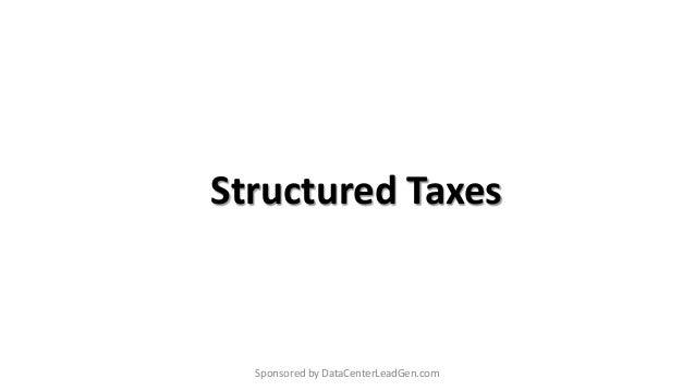 Structured Taxes Sponsored by DataCenterLeadGen.com