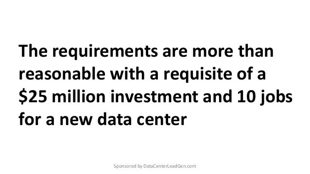 The requirements are more than reasonable with a requisite of a $25 million investment and 10 jobs for a new data center S...