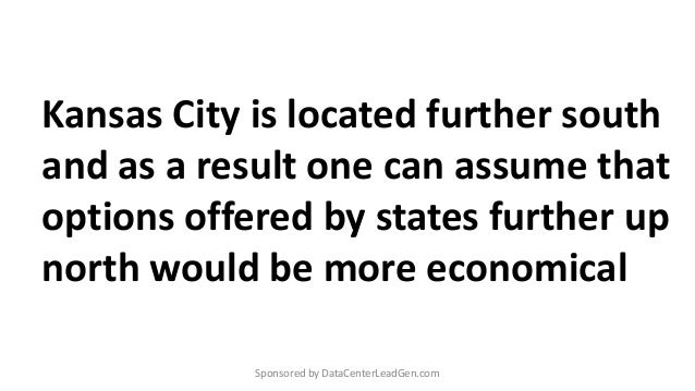 Kansas City is located further south and as a result one can assume that options offered by states further up north would ...