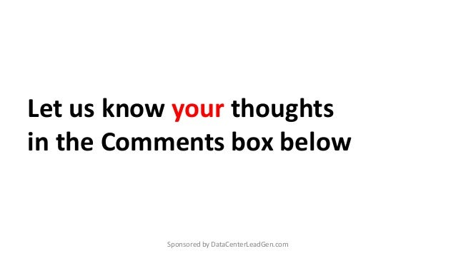 Let us know your thoughts in the Comments box below Sponsored by DataCenterLeadGen.com