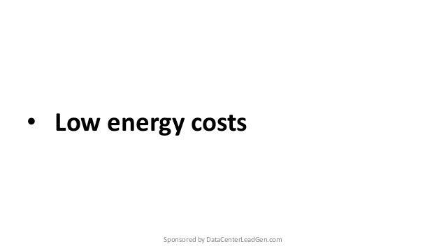 • Low energy costs Sponsored by DataCenterLeadGen.com