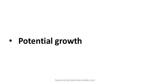 • Potential growth Sponsored by DataCenterLeadGen.com