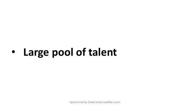 • Large pool of talent Sponsored by DataCenterLeadGen.com