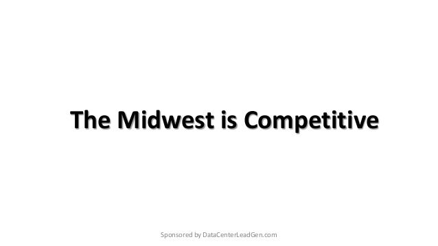 The Midwest is Competitive Sponsored by DataCenterLeadGen.com