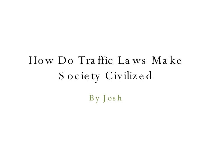 How Do Traffic Laws Make Society Civilized By Josh