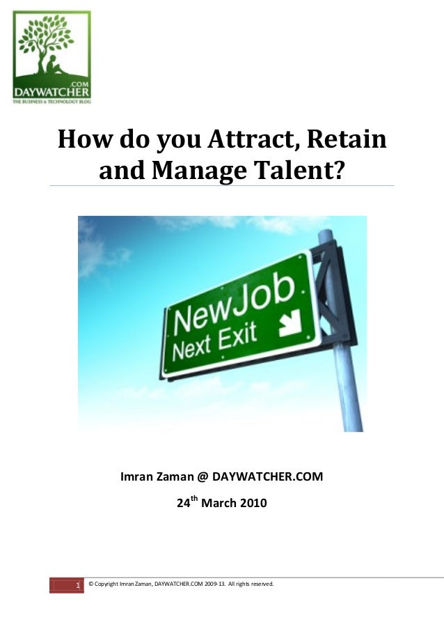 24th March 2010 How do you Attract, Retain and Manage Talent? Imran Zaman @ DAYWATCHER.COM 1 © Copyright Imran Zaman, DAYW...