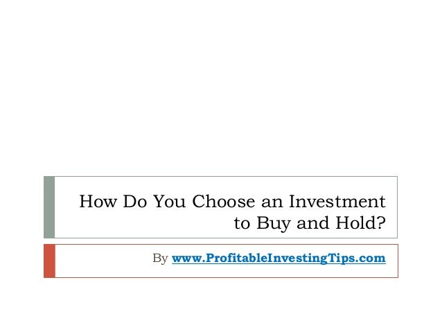 How Do You Choose an Investment to Buy and Hold? By www.ProfitableInvestingTips.com