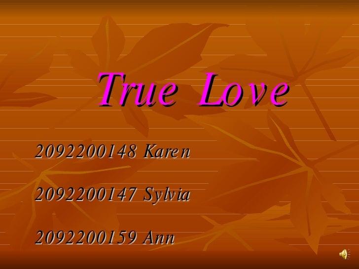 <ul><li>True Love </li></ul><ul><li>2092200148 Karen </li></ul><ul><li>2092200147 Sylvia </li></ul><ul><li>2092200159 Ann ...