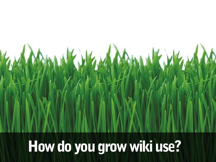 How do you grow wiki use?