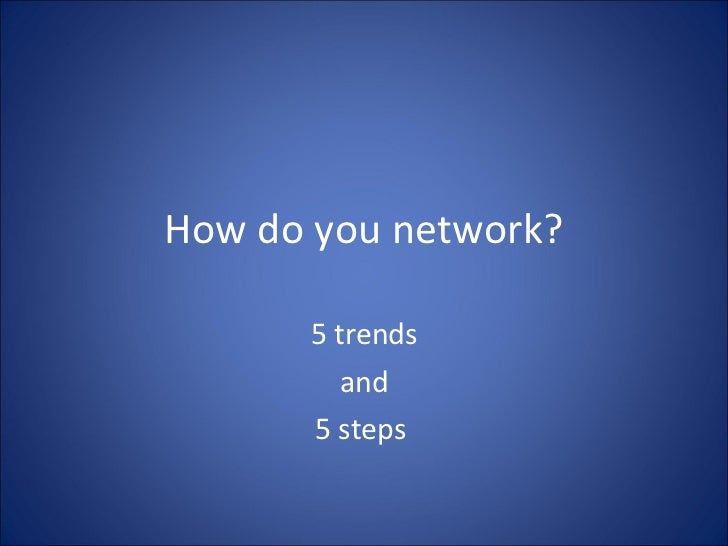 How do you network? 5 trends and 5 steps