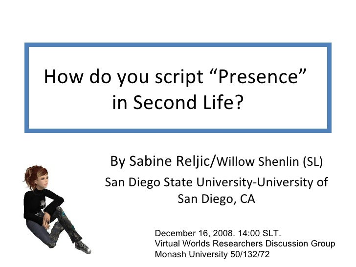 """How do you script """"Presence""""  in Second Life? By Sabine Reljic/ Willow Shenlin (SL) San Diego State University-University ..."""