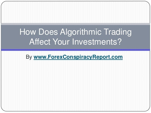 By www.ForexConspiracyReport.com How Does Algorithmic Trading Affect Your Investments?