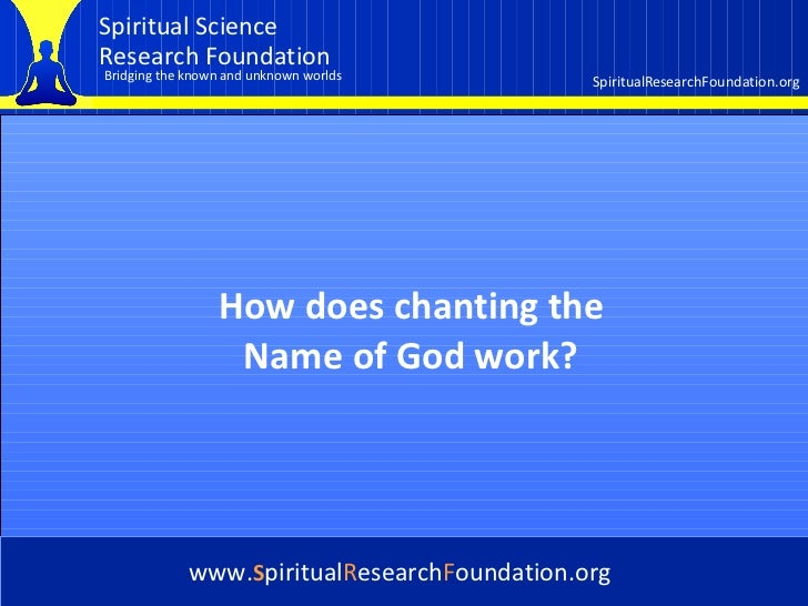 Cover How does chanting the Name of God work? www. S piritual R esearch F oundation.org