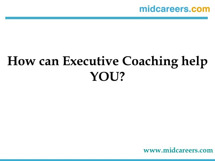 How can Executive Coaching help YOU? www.midcareers.com