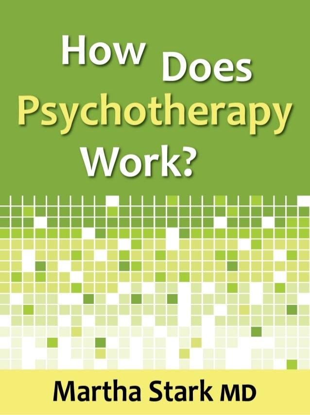 HowDoesPsychotherapyWork? MarthaStark,M.D.