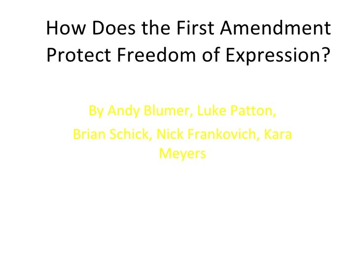 How Does the First Amendment Protect Freedom of Expression? By Andy Blumer, Luke Patton, Brian Schick, Nick Frankovich, Ka...