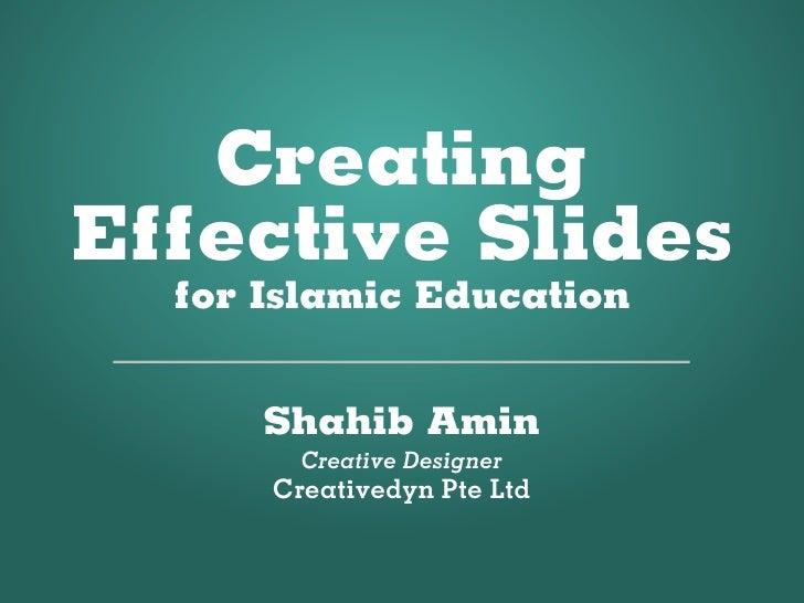 Creating Effective Slides   for Islamic Education         Shahib Amin         Creative Designer       Creativedyn Pte Ltd