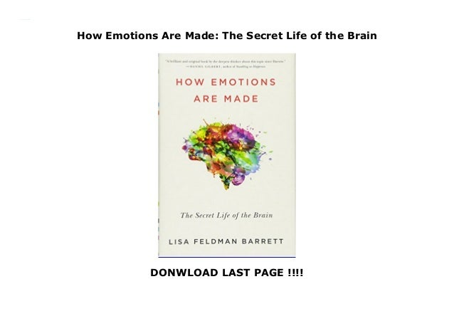 How Emotions Are Made: The Secret Life of the Brain DONWLOAD LAST PAGE !!!! How Emotions Are Made: The Secret Life of the ...