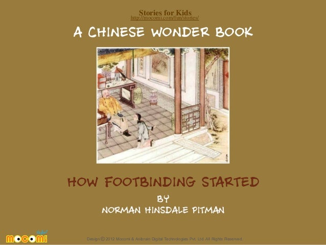 Stories for Kids  http://mocomi.com/fun/stories/  A CHINESE WONDER BOOK  HOW FOOTBINDING STARTED BY NORMAN HINSDALE PITMAN...