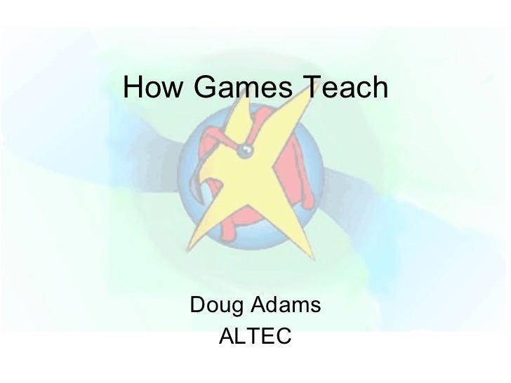 How Games Teach Doug Adams ALTEC