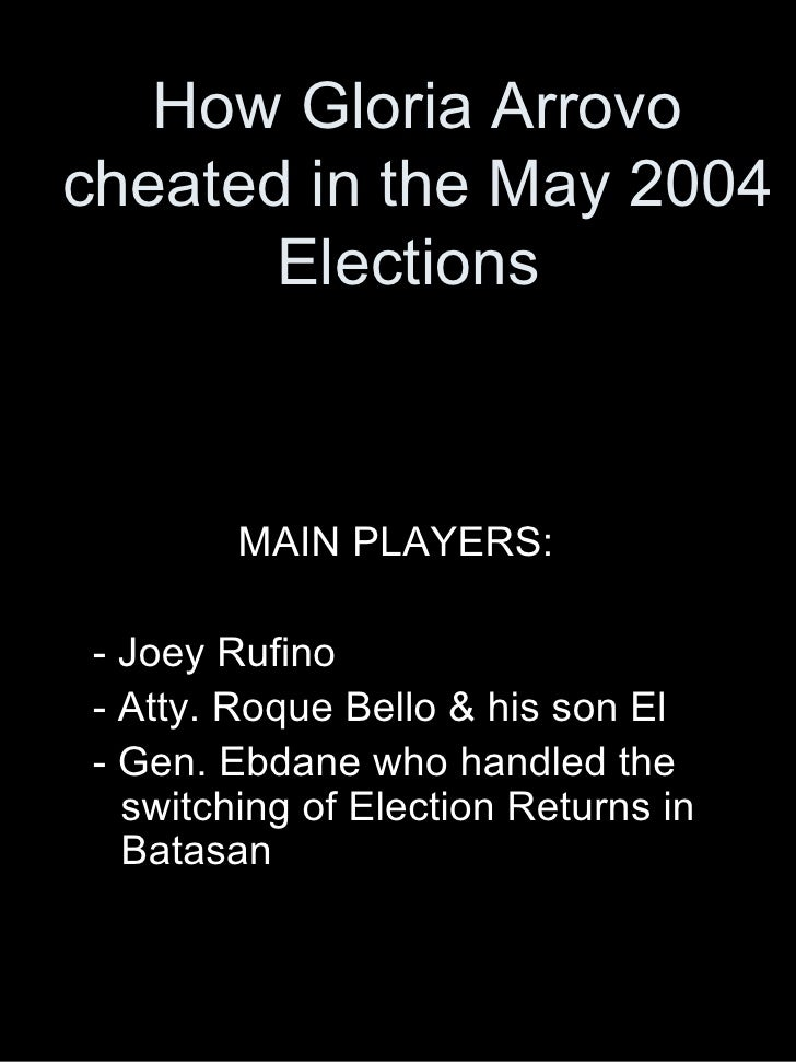 How Gloria Arrovo cheated in the May 2004 Elections  <ul><li>MAIN PLAYERS: </li></ul><ul><li>- Joey Rufino </li></ul><ul><...