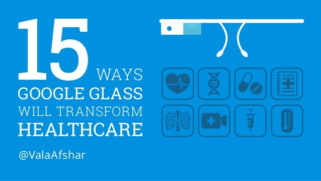 15WAYS  GOOGLE GLASS  WILL TRANSFORM  HEALTHCARE  @ValaAfshar
