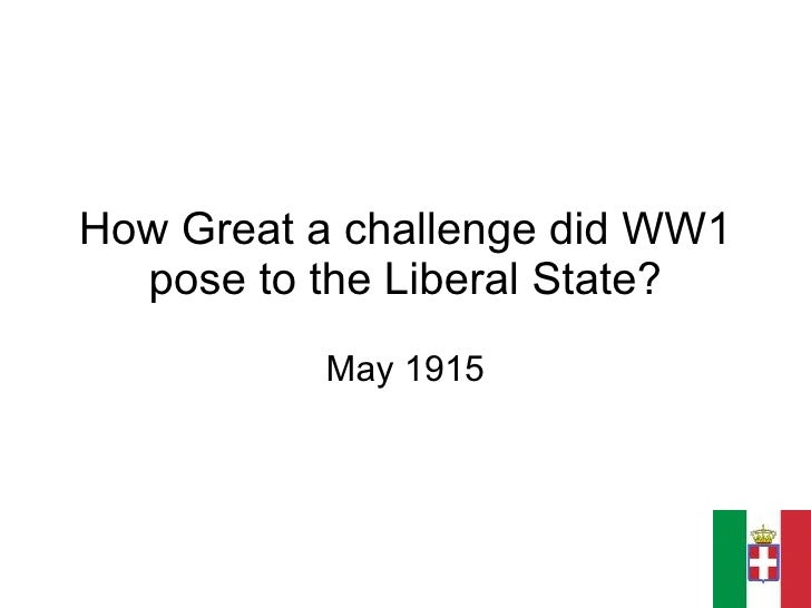 How Great a challenge did WW1 pose to the Liberal State? May 1915