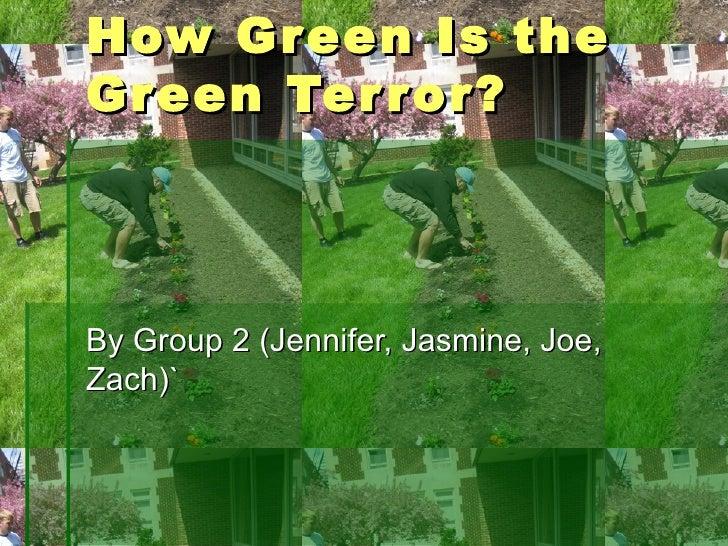 How Green Is the Green Terror? By Group 2 (Jennifer, Jasmine, Joe, Zach)`
