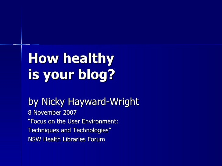 "How healthy is your blog? by Nicky Hayward-Wright 8 November 2007 "" Focus on the User Environment:  Techniques and Technol..."