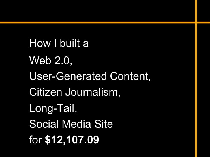 How I Built a Web 2.0, User-Generated Content, Citizen Journalism, Long-Tail, Social Media Site for $12,107.09