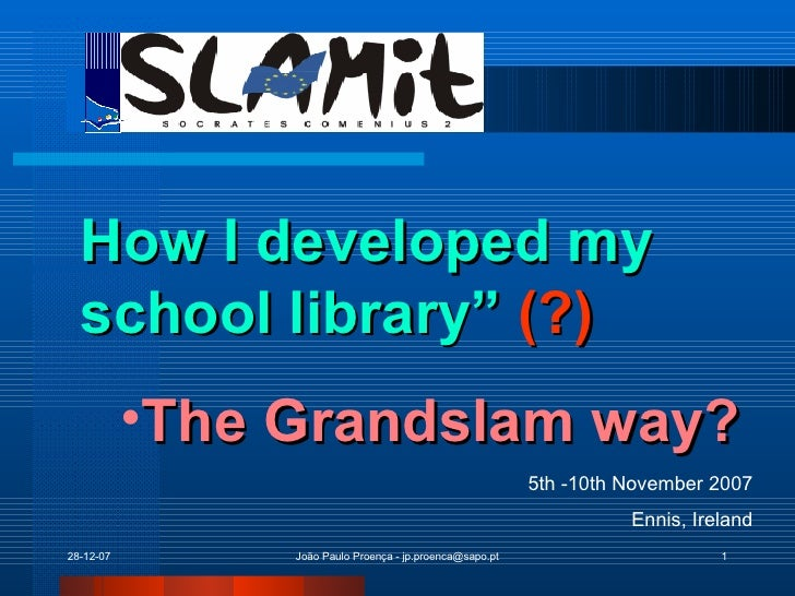 "<ul><li>How I developed my school library""  (?) </li></ul><ul><ul><li>The Grandslam way? </li></ul></ul>5th -10th November..."