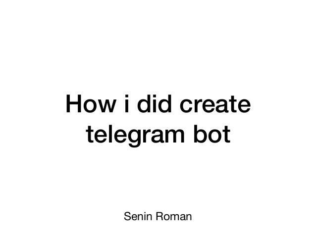 How i did create telegram bot Senin Roman