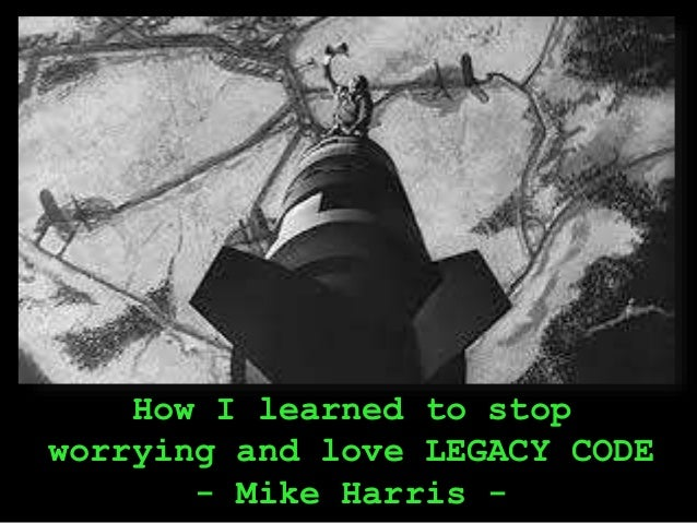 How I learned to stop worrying and love LEGACY CODE - Mike Harris -