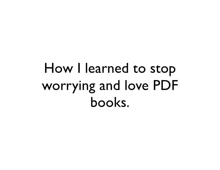 How I learned to stop worrying and love PDF        books.
