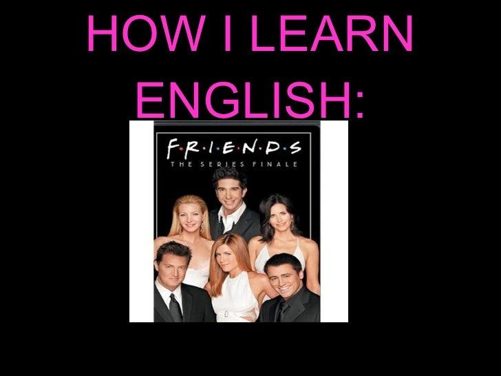 HOW I LEARN ENGLISH: