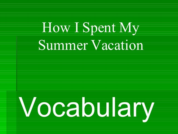 Vocabulary How I Spent My Summer Vacation