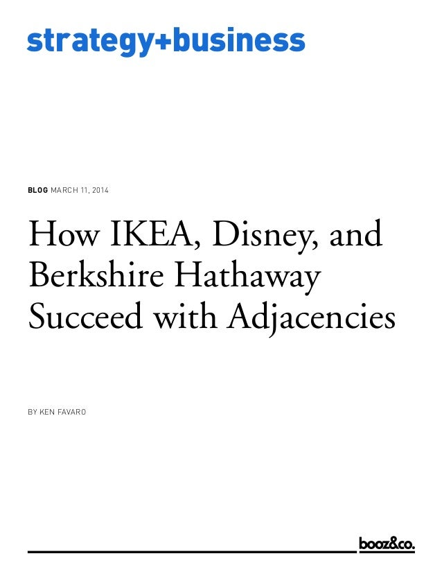 www.strategy-business.com strategy+business blog March 11, 2014 How IKEA, Disney, and Berkshire Hathaway Succeed with Adja...