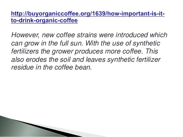 However, new coffee strains were introduced which can grow in the full sun. With the use of synthetic fertilizers the grow...